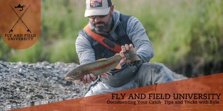 Fly and Field University: Documenting Your Catch- Tips and Tricks with Kyle tickets