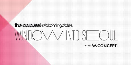 WINDOW INTO SEOUL | W Concept Exclusive Showcase Event @bloomingdale's tickets