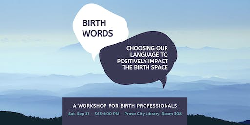 Birth Words: Choosing Our Language to Positively Impact the Birth Space