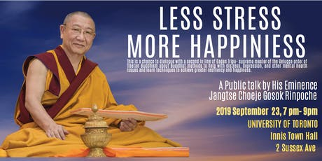 """""""Less Stress, More Happiness"""" A Public talk by His Eminence Jangtse Choeje tickets"""