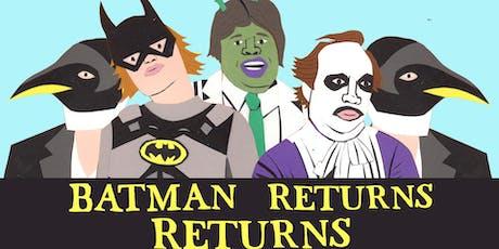 BATMAN RETURNS RETURNS tickets