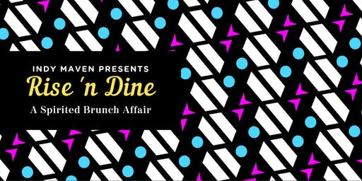 Rise 'n Dine: A Spirited Brunch Affair by INDY MAVEN