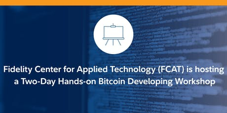 Fidelity Center for Applied Technology (FCAT) is hosting a Two-Day Hands-on Bitcoin Developing Workshop tickets