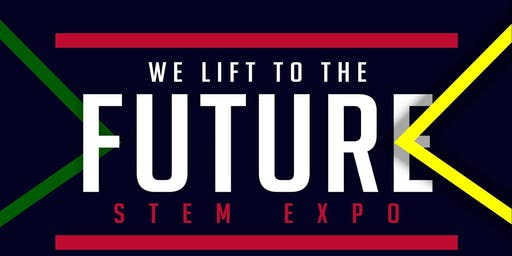 We Lift to the Future - Career/STEM Expo