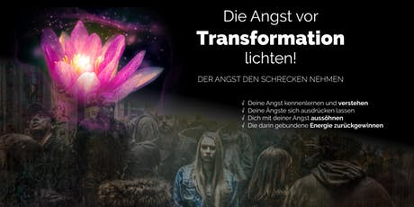 Die Angst vor Transformationsarbeit lichten! Tickets