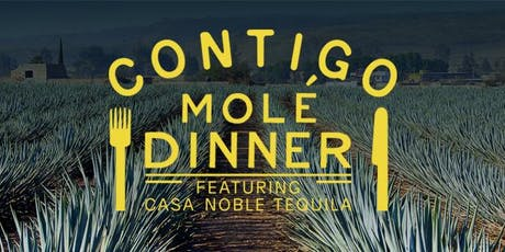 Contigo Spirited Dinner:  Tequila & Molé featuring Casa Noble Tequila tickets