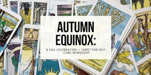 Autumn Equinox: A Fall Celebration + Tarot For Self-Care Workshop