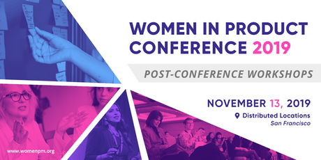 Women In Product Conference 2019 • Post-Conference Workshops  tickets