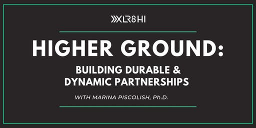 Higher Ground: Building Durable & Dynamic Partnerships
