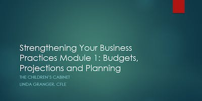 Strengthening Your Business Practices Module I : Budgets, Projections, and Planning