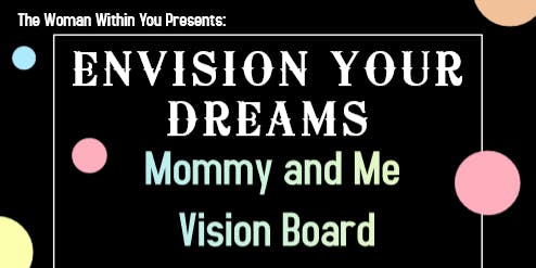 Envision Your Dreams: Mommy and Me Vision Board Event