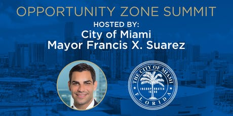 City of Miami Opportunity Zone Summit (Day 1)  hosted by Mayor Suarez  tickets