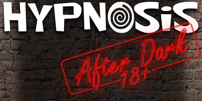 Hypnosis After Dark - An ***** Comedy Hypnosis Show