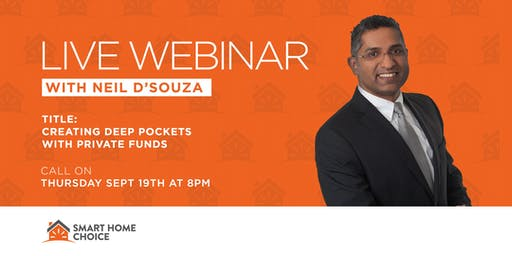 Webinar - Creating Deep Pockets With Private Mortgages With Neil D'Souza