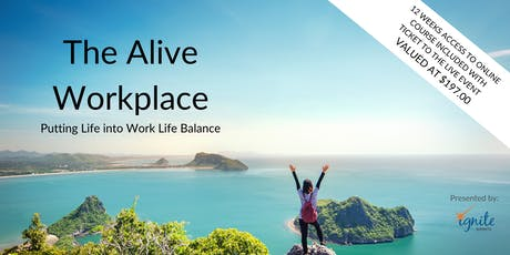 The Alive Workplace:  Putting Life into Work Life Balance tickets