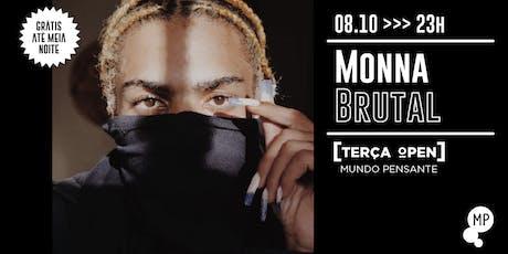 08/10 - TERÇA OPEN | MONNABRUTAL NO MUNDO PENSANTE ingressos