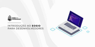 Workshop - EOSIO Introduction for developers - Rio Blockchain Conference