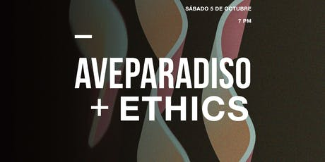 AVEPARADISO + ETHICS tickets