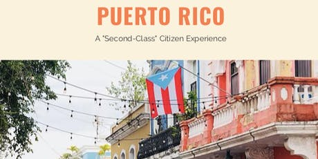 "Puerto Rico: A ""Second-Class"" Citizen Experience tickets"