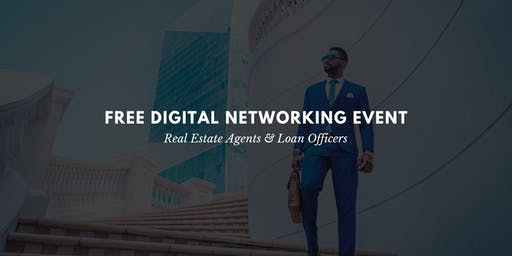 FREE Digital Networking Event - Real Estate Agents & Loan Officer