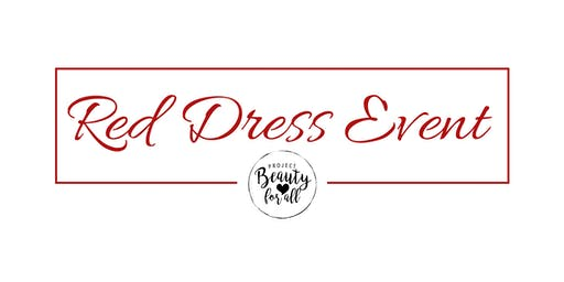 RED DRESS EVENT 2019~ benefiting Project Beauty for All, 501(c)(3)