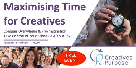 Creatives on Purpose - MAXIMISING TIME FOR CREATIVES - October 2019 tickets