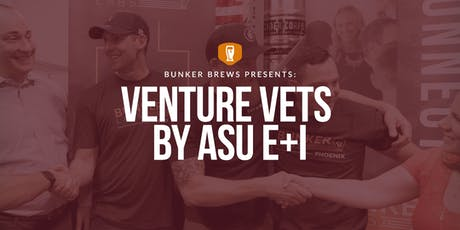 Bunker Labs Phoenix: Venture Vets by ASU E+I tickets