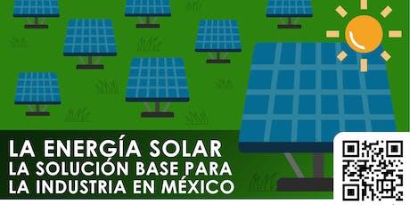 La energía solar la solución base para la industria en Mexico boletos