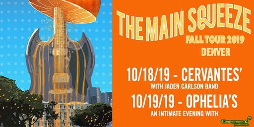 2-DAY PASS: The Main Squeeze | 10/18 - CERVANTES' and 10/19 - OPHELIA'S