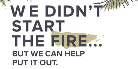 We Didn't Start the Fire... but we can help put it out!  tickets