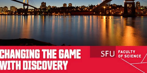 SFU Science Changing the Game With Discovery -  Dean's Invitation, Surrey