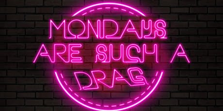 Mondays Are Such A Drag tickets