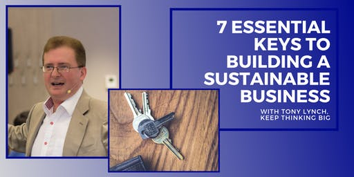 BUSINESS WORKSHOP: 7 Essential Keys To Building a Sustainable Business