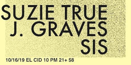 Suzie True, J. Graves, & Sis tickets