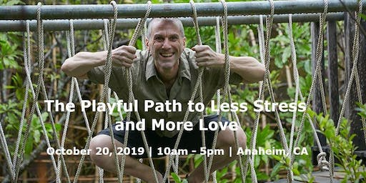 The Playful Path to Less Stress and More Love (Anaheim)