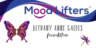 Bethany Anne Galdes Foundation Presents MOOD LIFTERS