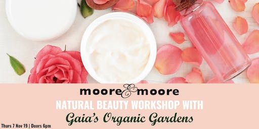 Moore & Moore's Natural Beauty Workshop with Gaias Organic Gardens