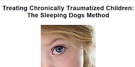 Treating Chronically Traumatized Children: The Sleeping Dogs Method tickets