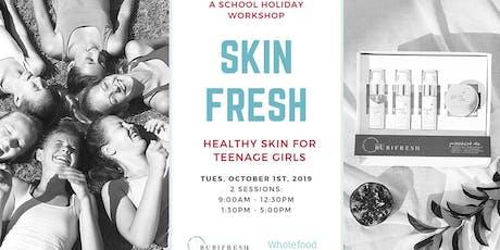 Skin Fresh - Teen Skincare Workshop tickets