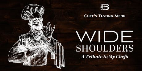 Wide Shoulders: A Tribute to My Chefs — Chef's Tasting Menu tickets