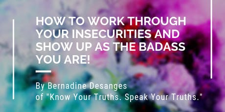 How To Work Through Your Insecurities & Show Up As The Badass You Are! tickets