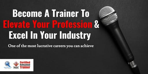 Become A Trainer To Elevate Your Profession & Excel In Your Industry