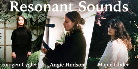Resonant Sounds #4 ft. Angie Hudson, Maple Glider & Imogen Cygler tickets