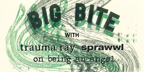 BIG BITE • Trauma Ray • Sprawwl • On Being An Angel tickets