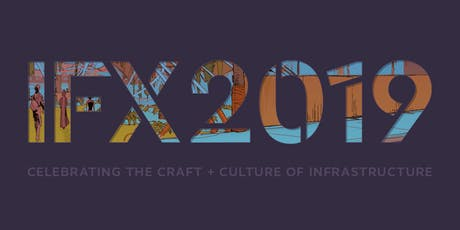 IFX 2019: Celebrating the Craft + Culture of Infrastructure tickets