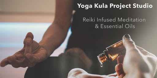 Reiki Infused Meditation & Essential Oils at Yoga Kula Project