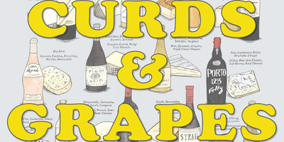 CURDS & GRAPES: A Cheese-and-Wine Pairing Primer  NEW DATE!   October 12th