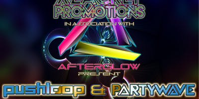 XZACKLY PROMOTIONS & AFTERGLOW PRESENT PUSHLOOP & PARTYWAVE
