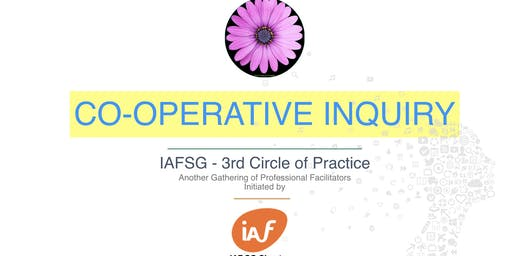 """Co-operative Inquiry"" - 3rd Circle of Practice by IAF Singapore Chapter"