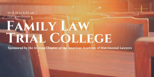 Family Law Trial College sponsored by the Arizona Chapter of the American Academy of Matrimonial Lawyers